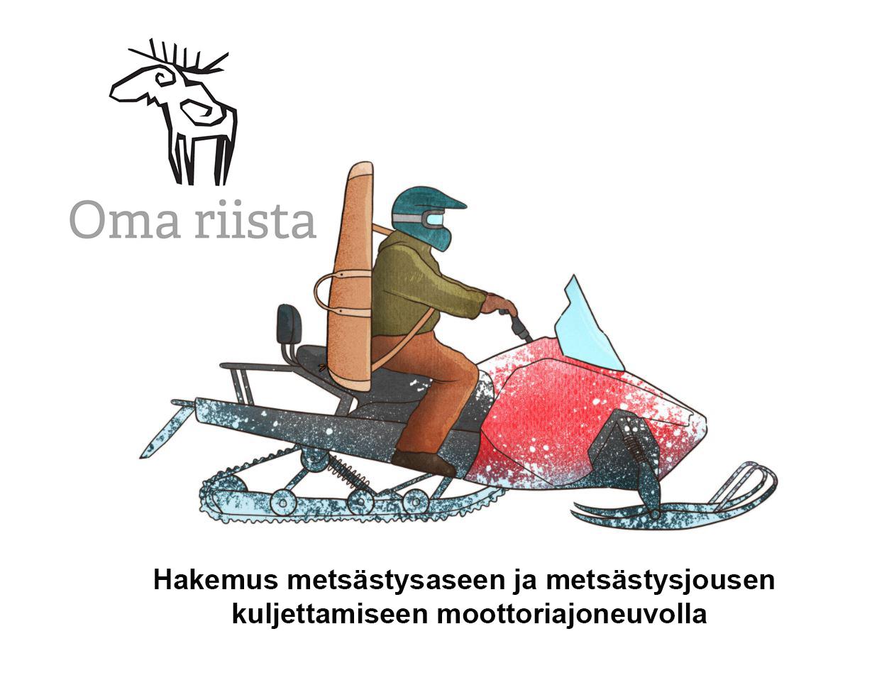 """Metsästäjä moottorikelkan selässä ja teksti """"Hakemus metsästysaseen ja metsästysjousen kuljettamiseen moottoriajoneuvolla"""" sekä Oma riista -logo."""